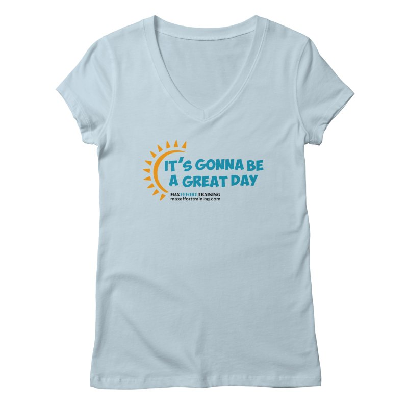 It's Gonna Be A Great Day! Women's Regular V-Neck by Max Effort Training