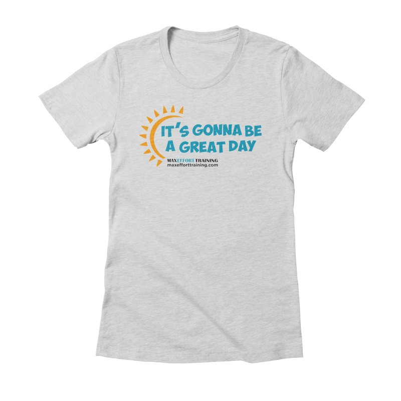 It's Gonna Be A Great Day! Women's Fitted T-Shirt by Max Effort Training