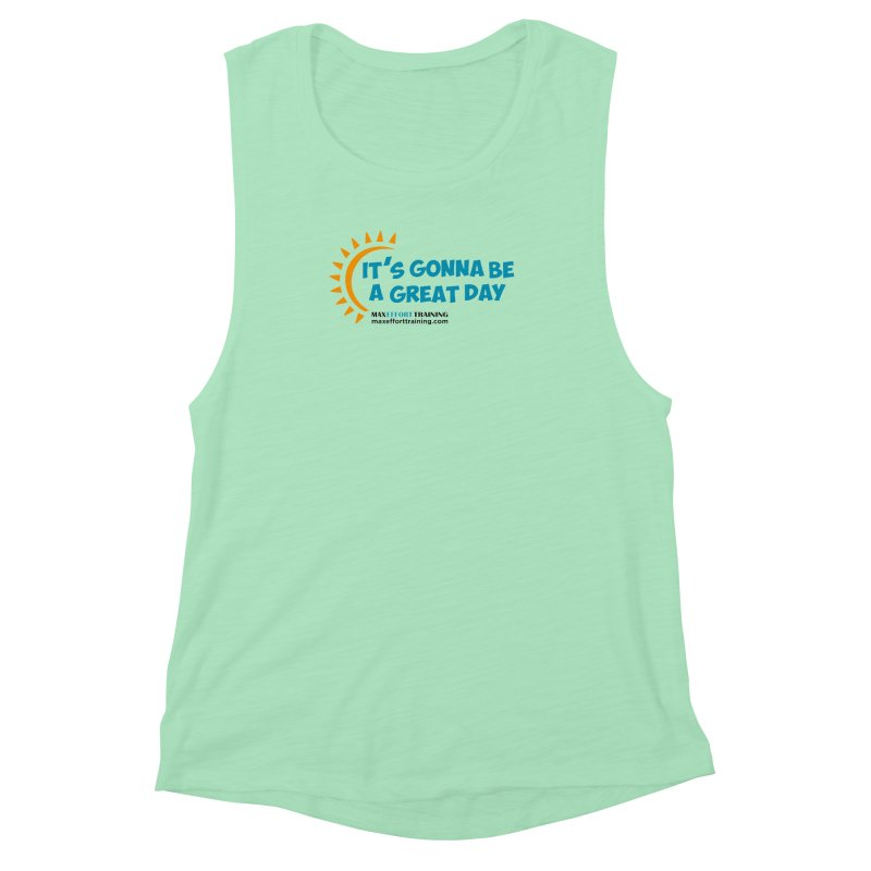 It's Gonna Be A Great Day! Women's Muscle Tank by Max Effort Training