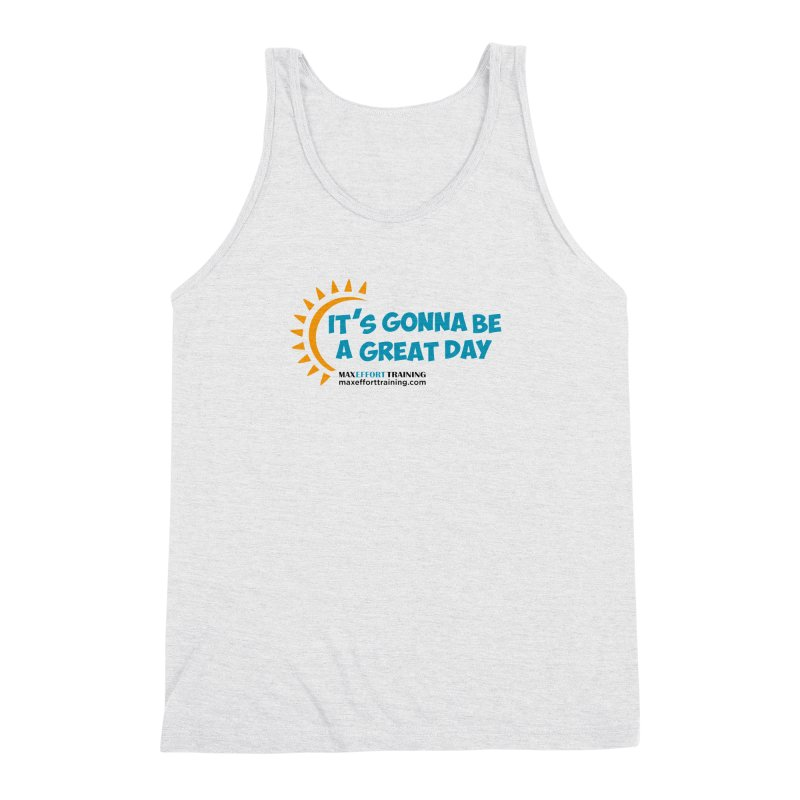 It's Gonna Be A Great Day! Men's Triblend Tank by Max Effort Training