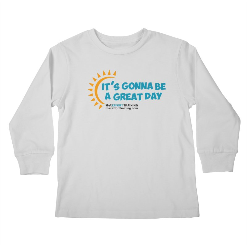 It's Gonna Be A Great Day! Kids Longsleeve T-Shirt by Max Effort Training