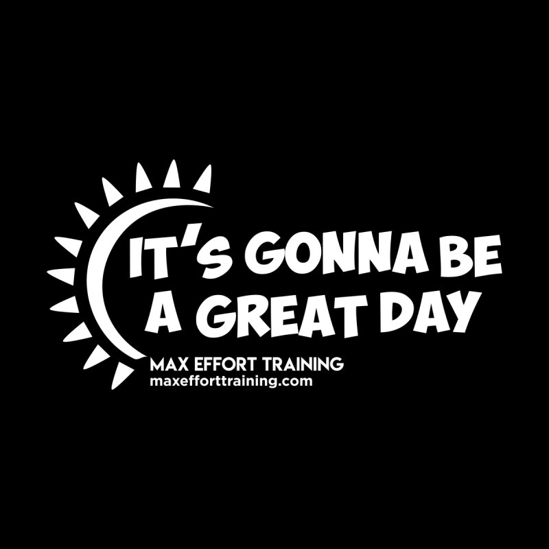It's Gonna Be A Great Day - White Women's Longsleeve T-Shirt by Max Effort Training
