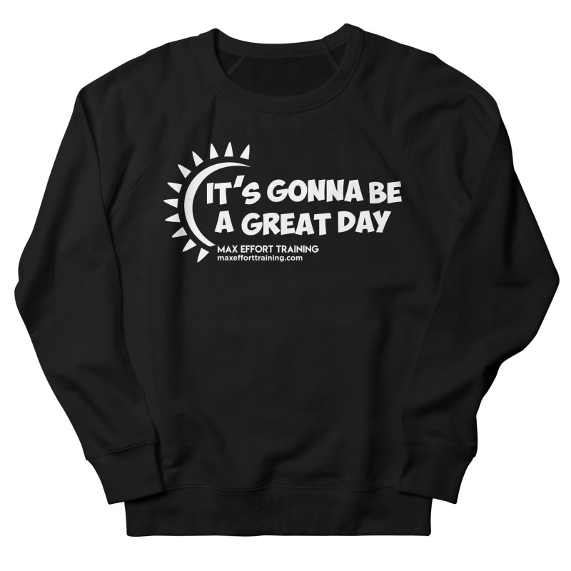 It's Gonna Be A Great Day - White Women's French Terry Sweatshirt by Max Effort Training