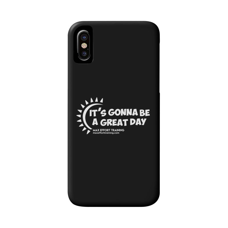 It's Gonna Be A Great Day - White Accessories Phone Case by Max Effort Training