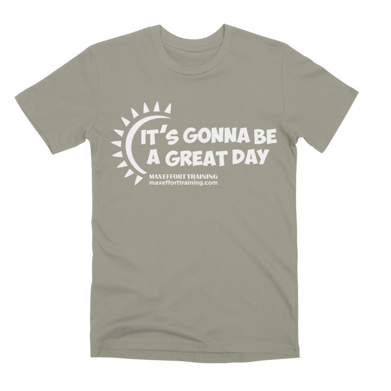 It's Gonna Be A Great Day - White Men's Premium T-Shirt by Max Effort Training