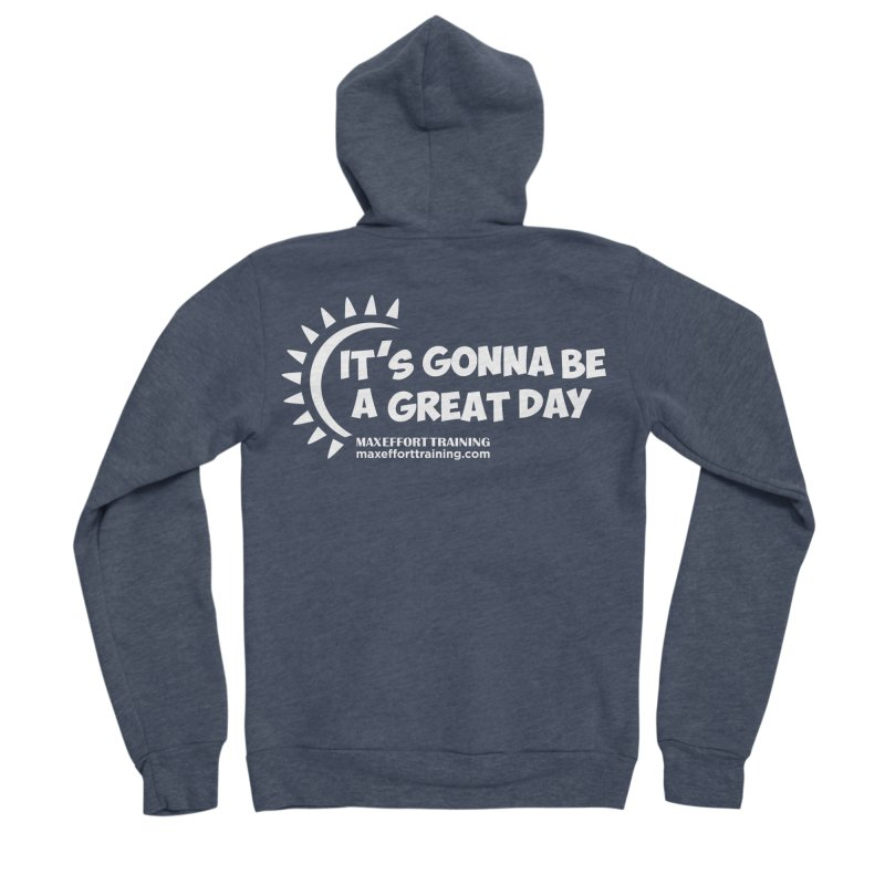 It's Gonna Be A Great Day - White Women's Sponge Fleece Zip-Up Hoody by Max Effort Training