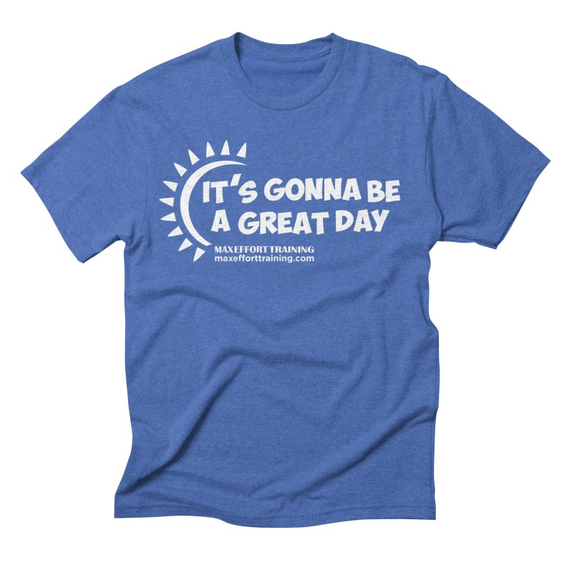 It's Gonna Be A Great Day - White Men's Triblend T-Shirt by Max Effort Training
