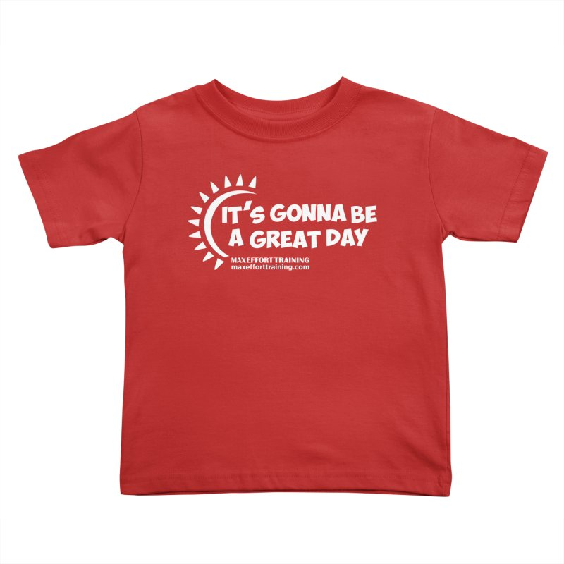 It's Gonna Be A Great Day - White Kids Toddler T-Shirt by Max Effort Training