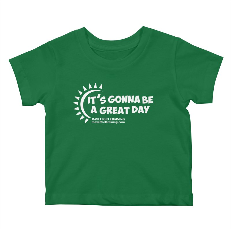 It's Gonna Be A Great Day - White Kids Baby T-Shirt by Max Effort Training