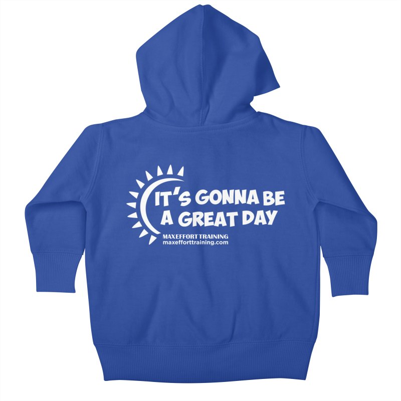 It's Gonna Be A Great Day - White Kids Baby Zip-Up Hoody by Max Effort Training