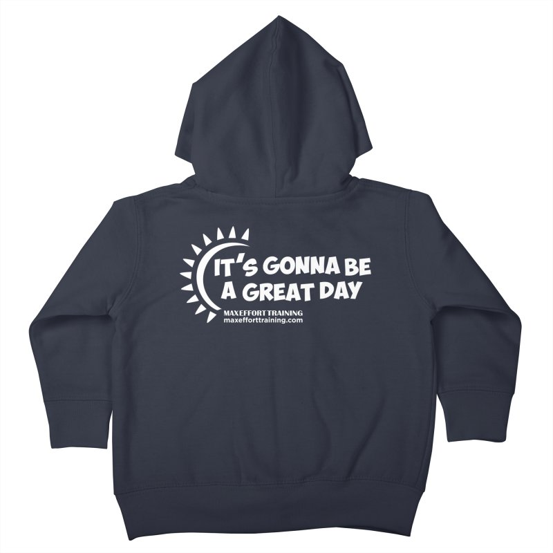 It's Gonna Be A Great Day - White Kids Toddler Zip-Up Hoody by Max Effort Training