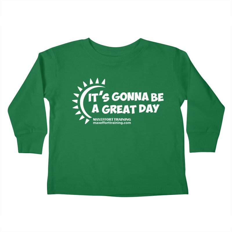 It's Gonna Be A Great Day - White Kids Toddler Longsleeve T-Shirt by Max Effort Training