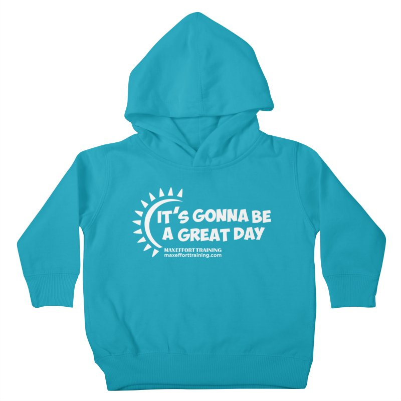 It's Gonna Be A Great Day - White Kids Toddler Pullover Hoody by Max Effort Training