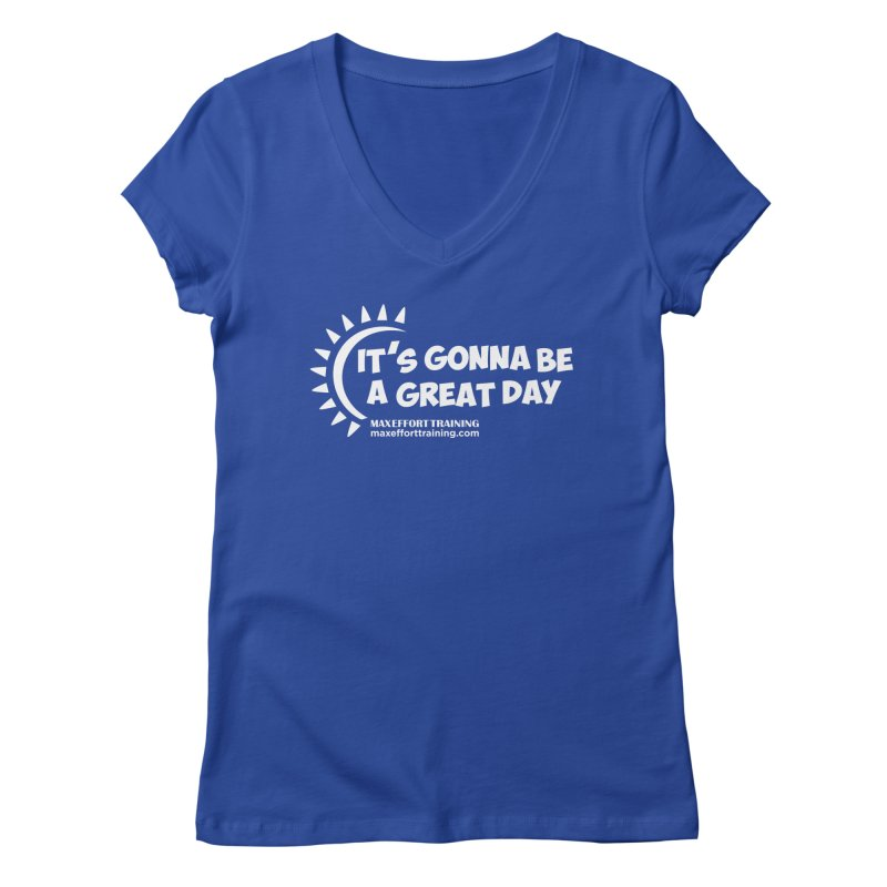 It's Gonna Be A Great Day - White Women's Regular V-Neck by Max Effort Training