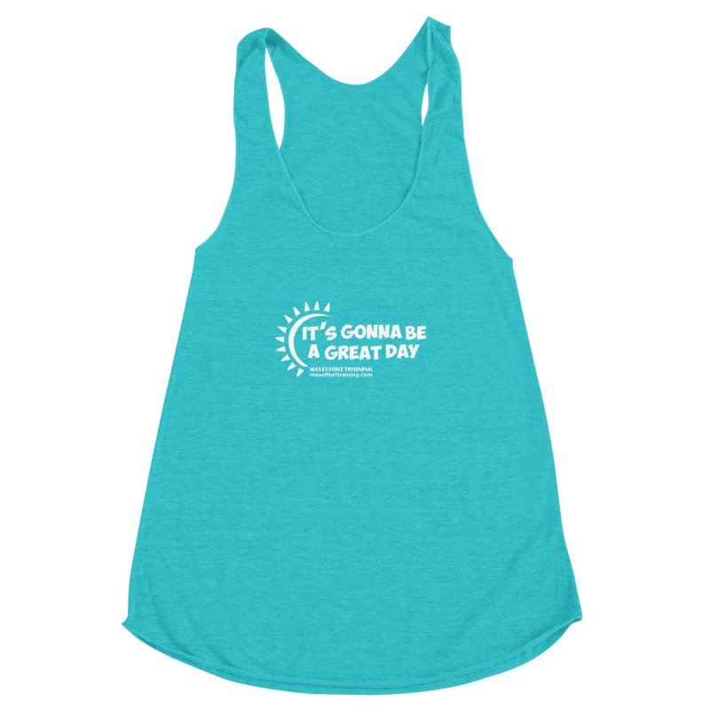 It's Gonna Be A Great Day - White Women's Racerback Triblend Tank by Max Effort Training