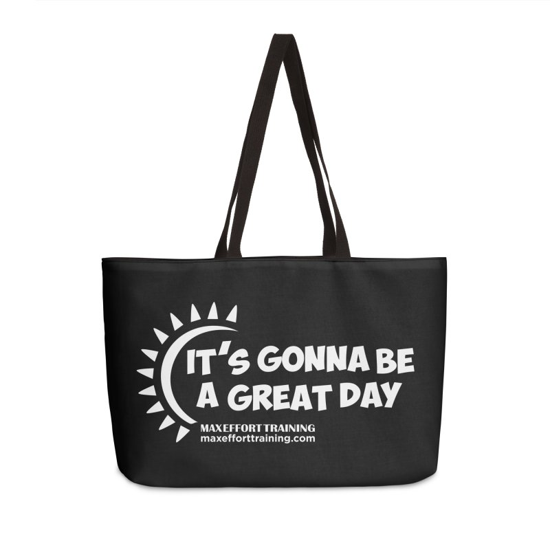 It's Gonna Be A Great Day - White Accessories Weekender Bag Bag by Max Effort Training