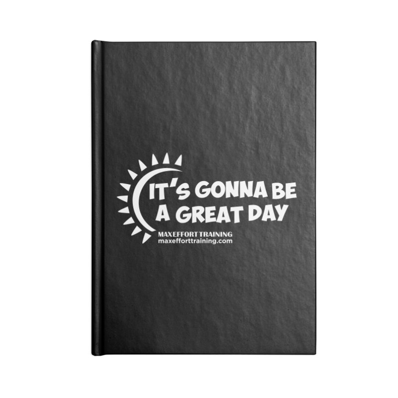 It's Gonna Be A Great Day - White Accessories Notebook by Max Effort Training