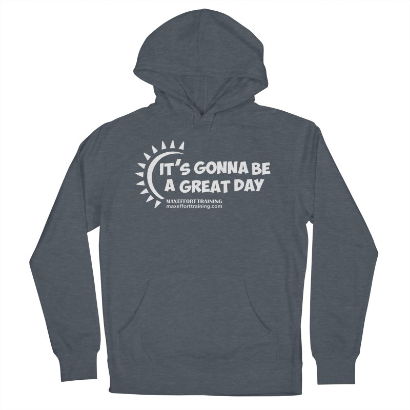 It's Gonna Be A Great Day - White Men's French Terry Pullover Hoody by Max Effort Training