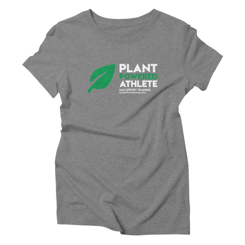 Plant Powered Athlete Women's Triblend T-Shirt by Max Effort Training