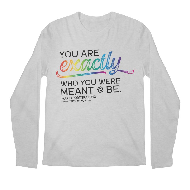 Who You Were Meant To Be Men's Longsleeve T-Shirt by Max Effort Training