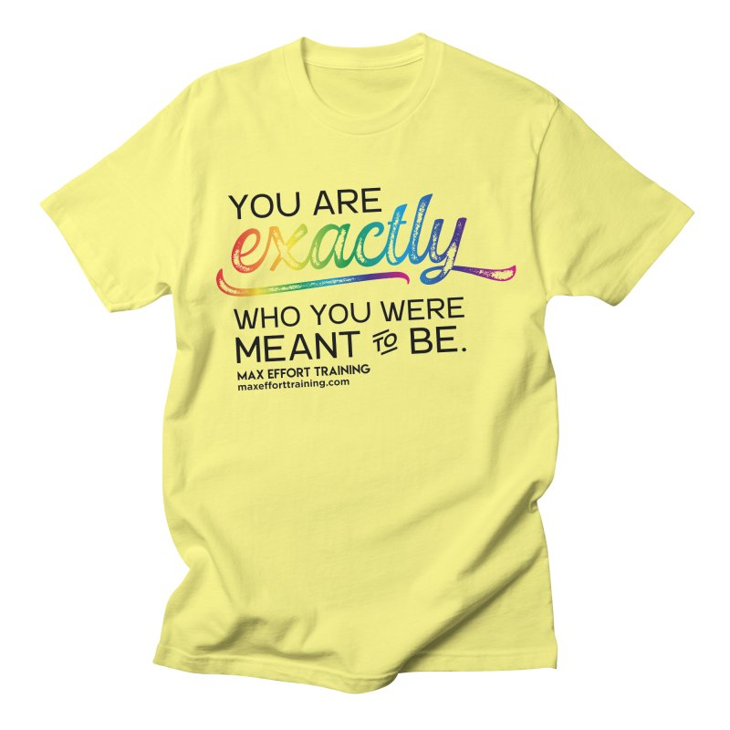 Who You Were Meant To Be Men's T-Shirt by Max Effort Training