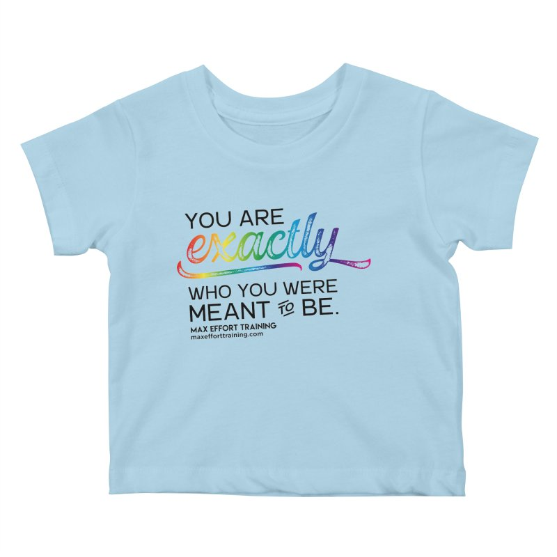 Who You Were Meant To Be Kids Baby T-Shirt by Max Effort Training