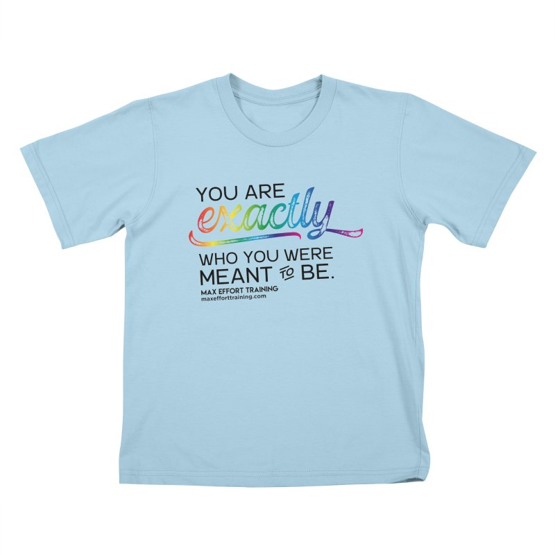 Who You Were Meant To Be Kids T-Shirt by Max Effort Training