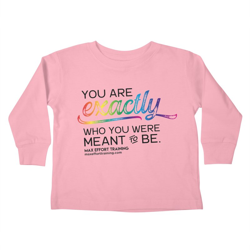 Who You Were Meant To Be Kids Toddler Longsleeve T-Shirt by Max Effort Training