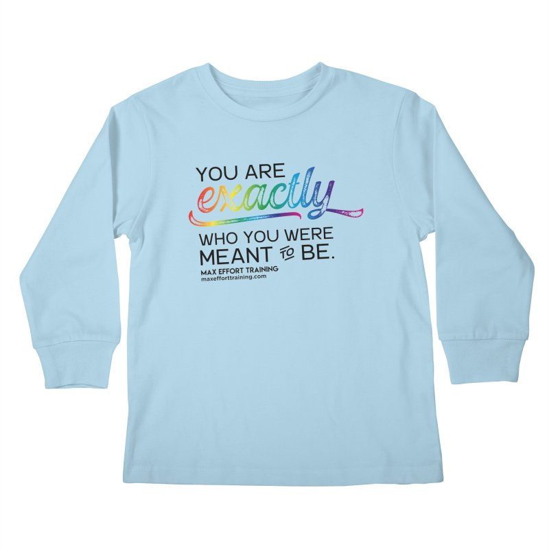 Who You Were Meant To Be Kids Longsleeve T-Shirt by Max Effort Training