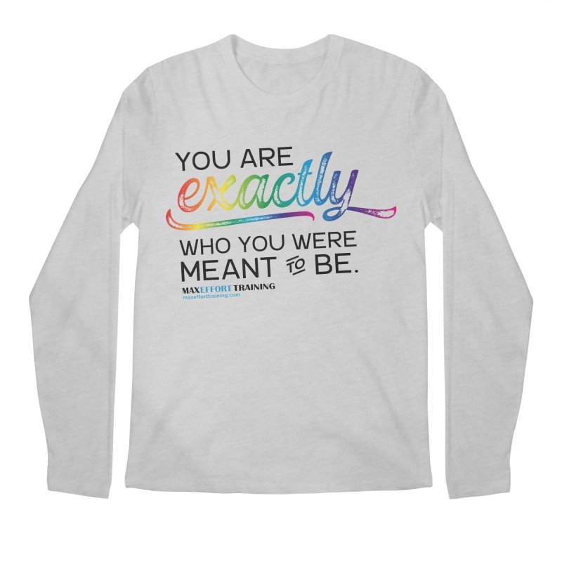 Who You Were Meant To Be Men's Regular Longsleeve T-Shirt by Max Effort Training