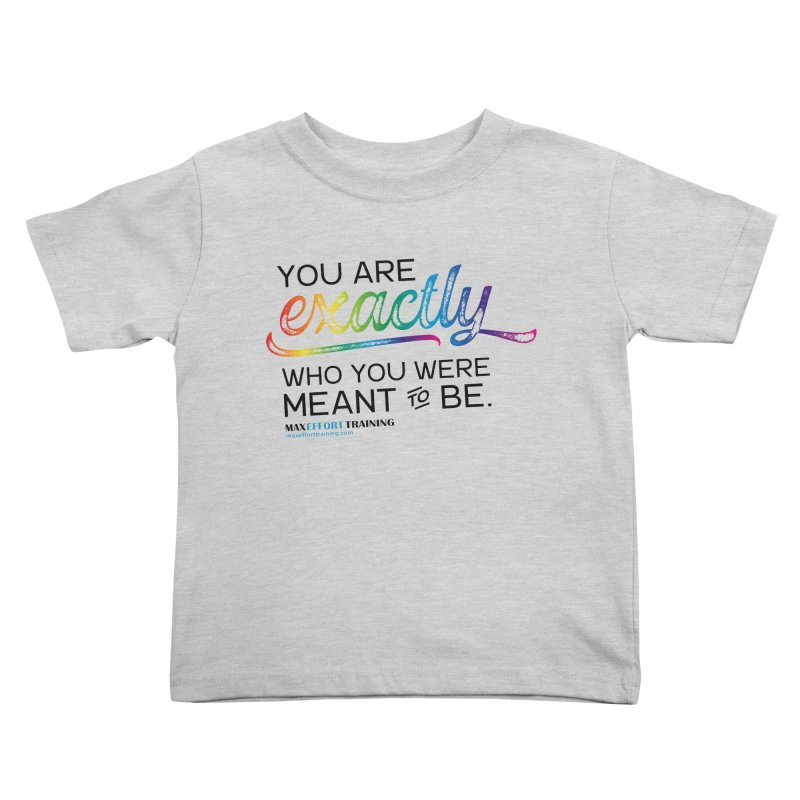 Who You Were Meant To Be Kids Toddler T-Shirt by Max Effort Training