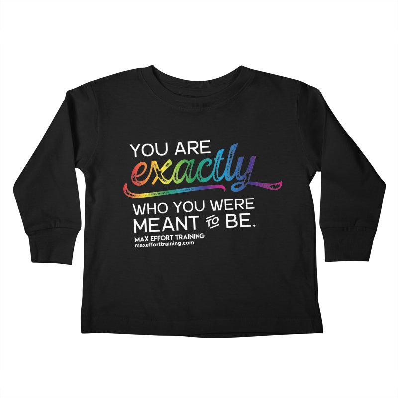 Who You Are - White Kids Toddler Longsleeve T-Shirt by Max Effort Training