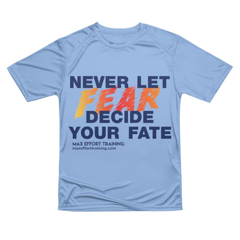 Never Let Fear Decide Your Fate Men's Performance T-Shirt by Max Effort Training