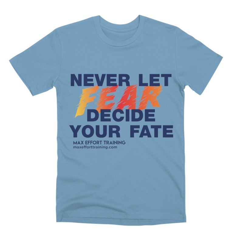 Never Let Fear Decide Your Fate Men's Premium T-Shirt by Max Effort Training