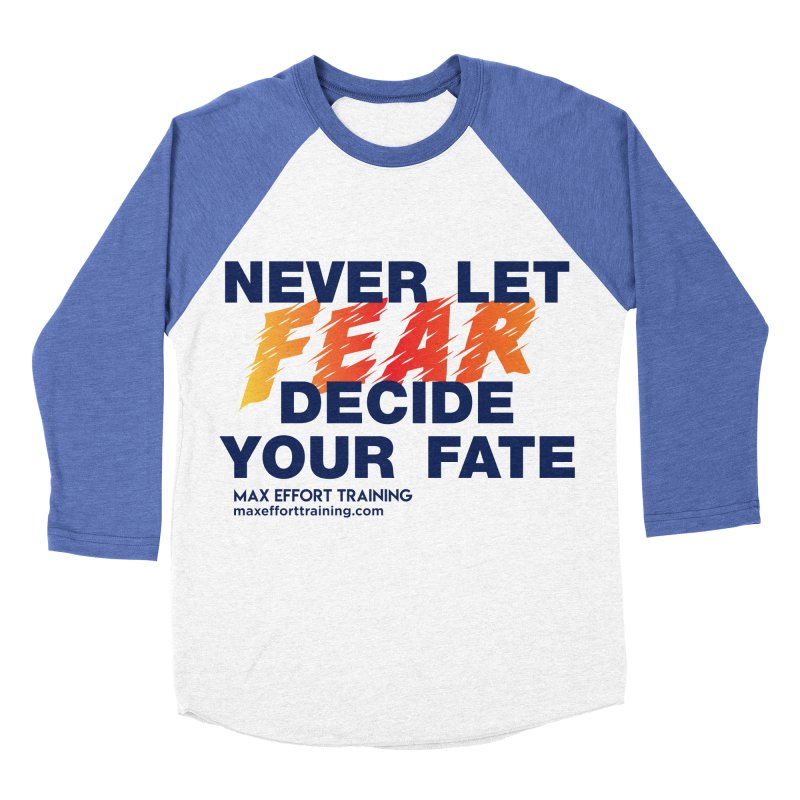 Never Let Fear Decide Your Fate Women's Baseball Triblend Longsleeve T-Shirt by Max Effort Training