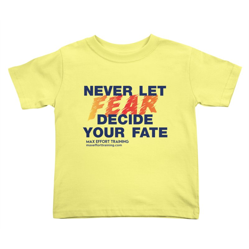 Never Let Fear Decide Your Fate Kids Toddler T-Shirt by Max Effort Training