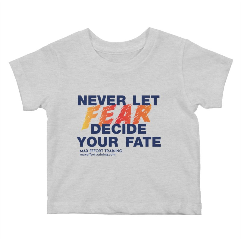 Never Let Fear Decide Your Fate Kids Baby T-Shirt by Max Effort Training