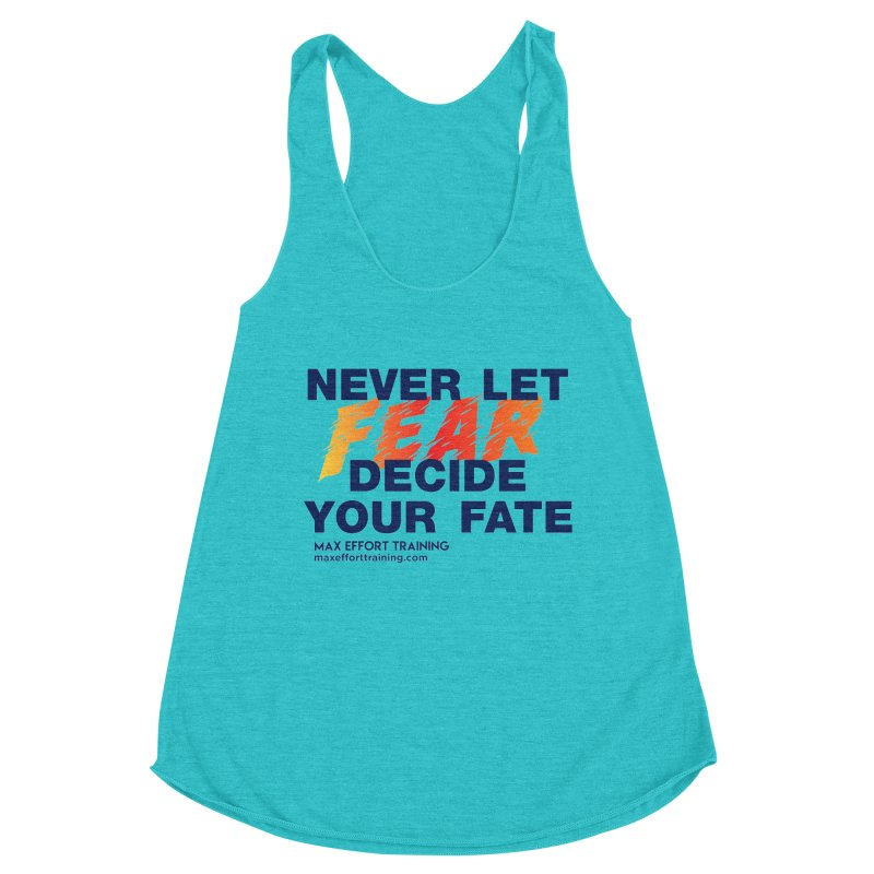 Never Let Fear Decide Your Fate Women's Racerback Triblend Tank by Max Effort Training
