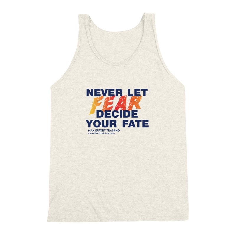Never Let Fear Decide Your Fate Men's Triblend Tank by Max Effort Training