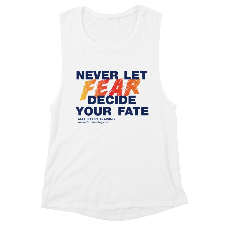 Never Let Fear Decide Your Fate Women's Muscle Tank by Max Effort Training