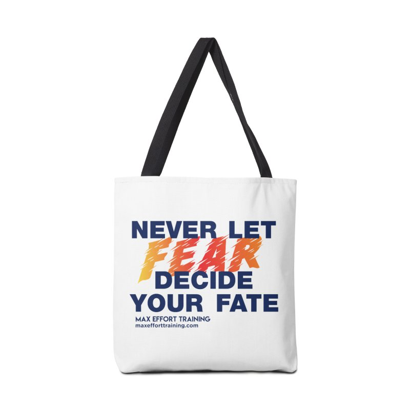 Never Let Fear Decide Your Fate Accessories Tote Bag Bag by Max Effort Training