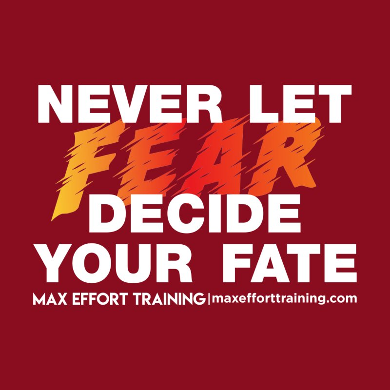 Never Let Fear Decide Your Fate Men's T-Shirt by Max Effort Training