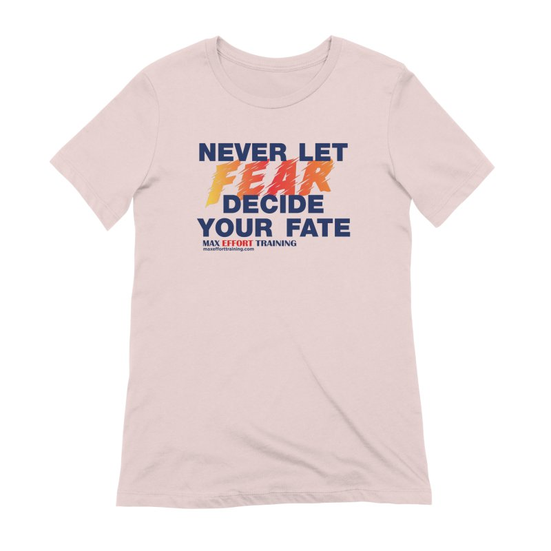 Never Let Fear Decide Your Fate Women's Extra Soft T-Shirt by Max Effort Training