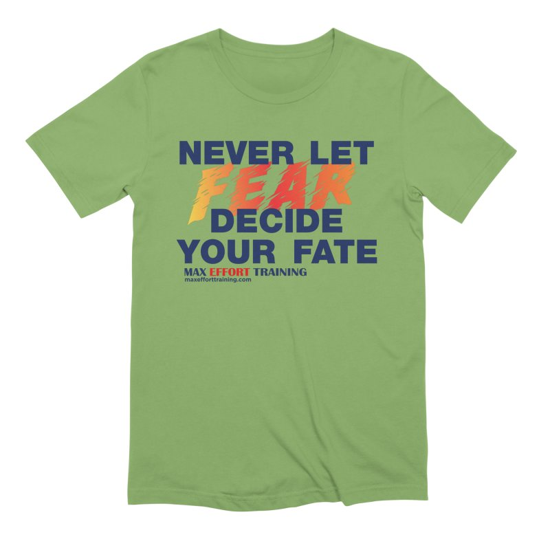 Never Let Fear Decide Your Fate Men's Extra Soft T-Shirt by Max Effort Training
