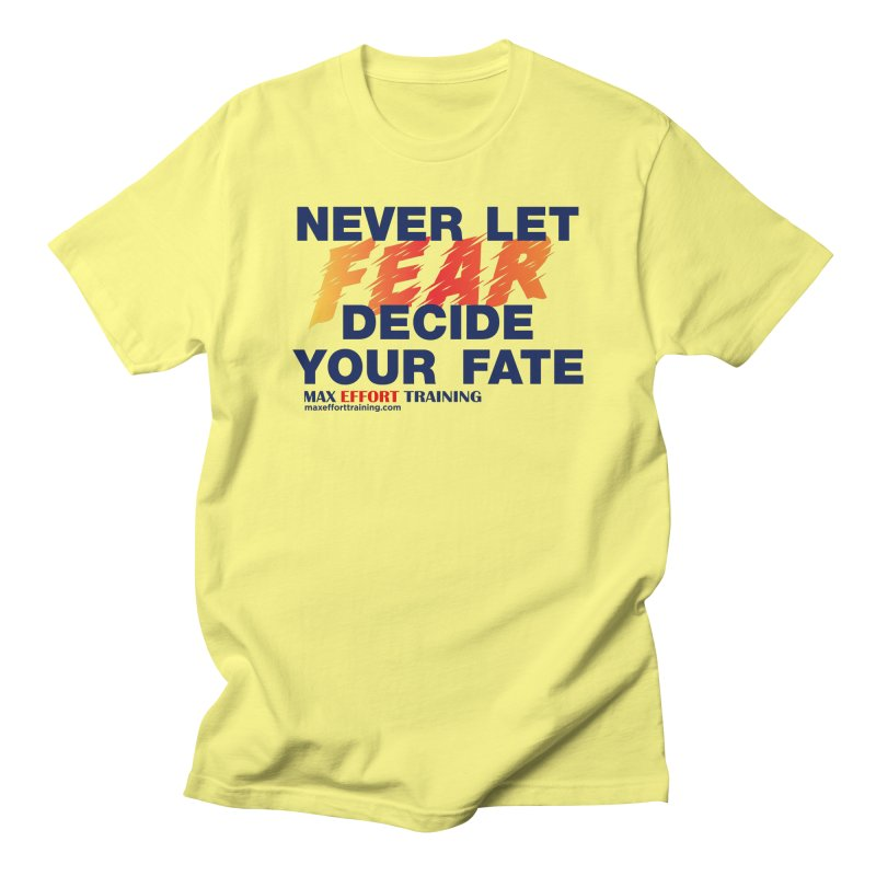 Never Let Fear Decide Your Fate Women's Regular Unisex T-Shirt by Max Effort Training