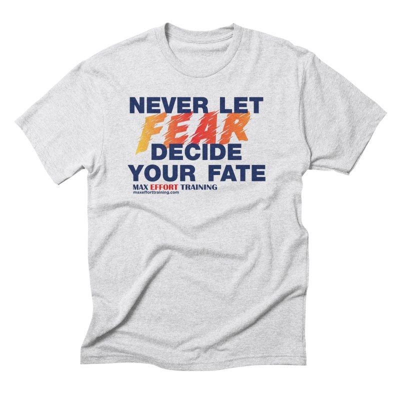 Never Let Fear Decide Your Fate Men's Triblend T-Shirt by Max Effort Training