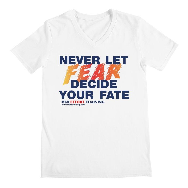 Never Let Fear Decide Your Fate Men's Regular V-Neck by Max Effort Training