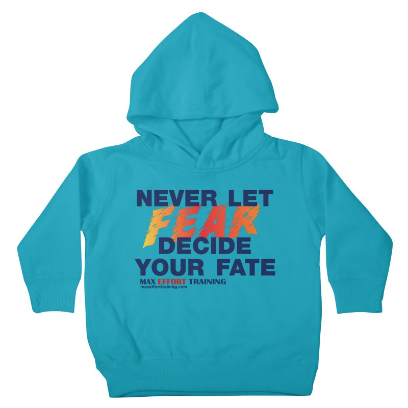 Never Let Fear Decide Your Fate Kids Toddler Pullover Hoody by Max Effort Training