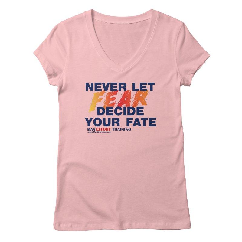 Never Let Fear Decide Your Fate Women's Regular V-Neck by Max Effort Training