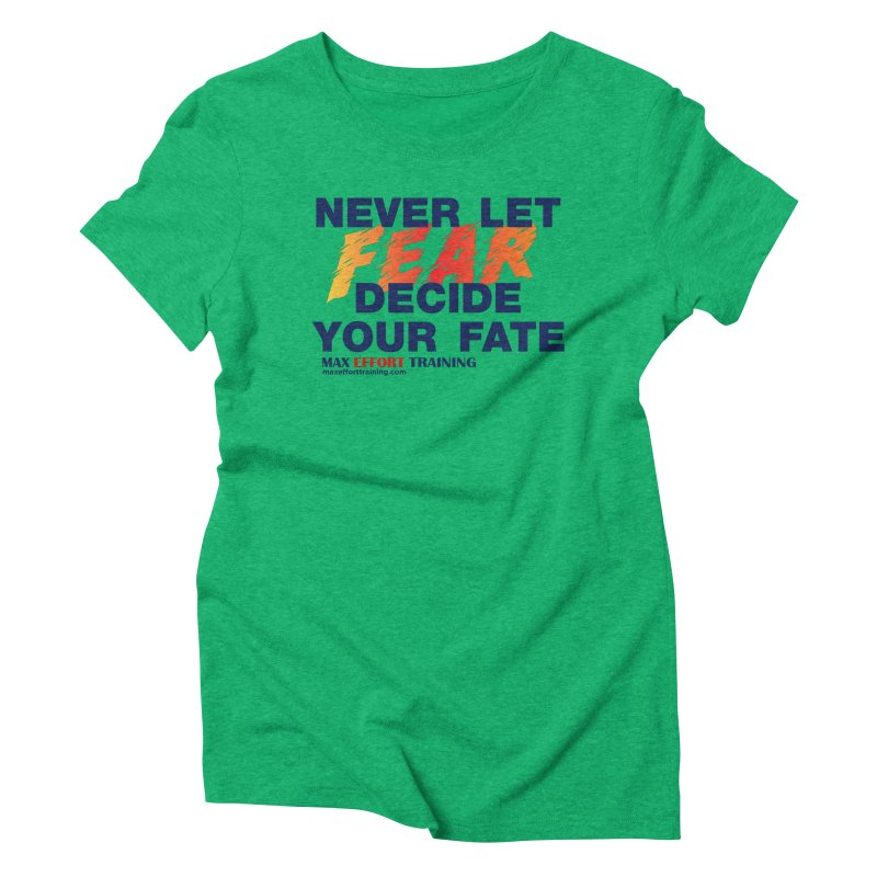 Never Let Fear Decide Your Fate Women's Triblend T-Shirt by Max Effort Training